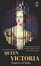 QUEEN VICTORIA: Empress of India. The Entire Life Story (Great Biographies)