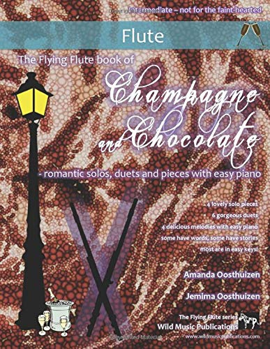The Flying Flute Book of Champagne and Chocolate: Romantic Solos, Duets, and Pieces With Easy Piano