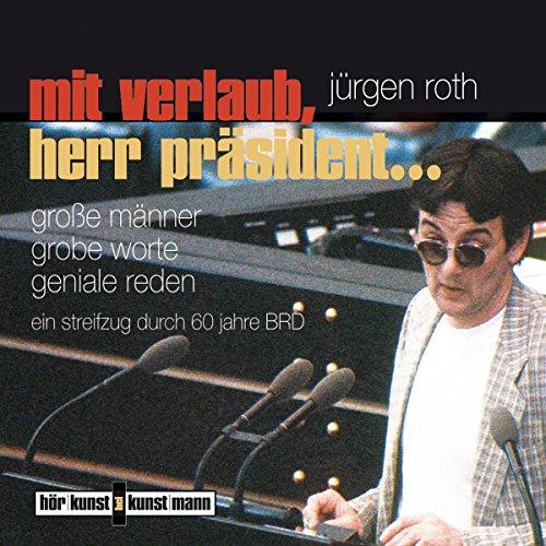 Mit Verlaub, Herr Präsident. Große Männer, grobe Worte, geniale Reden                   By:                                                                                                                                 Jürgen Roth                               Narrated by:                                                                                                                                 Gert Heidenreich                      Length: 2 hrs and 35 mins     Not rated yet     Overall 0.0