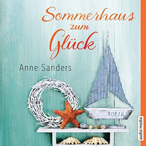 Sommerhaus zum Glück                   Autor:                                                                                                                                 Anne Sanders                               Sprecher:                                                                                                                                 Dagmar Bittner,                                                                                        Dana Geissler                      Spieldauer: 11 Std. und 34 Min.     83 Bewertungen     Gesamt 4,2
