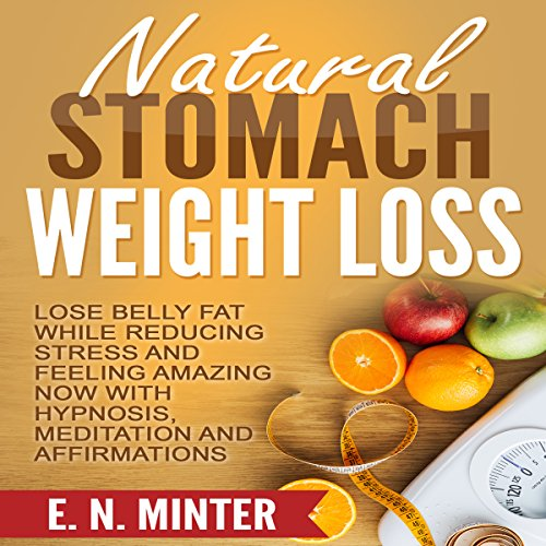 Natural Stomach Weight Loss     Lose Belly Fat While Reducing Stress and Feeling Amazing Now with Hypnosis, Meditation and Affirmations              By:                                                                                                                                 E. N. Minter                               Narrated by:                                                                                                                                 InnerPeace Productions                      Length: 48 mins     13 ratings     Overall 4.7