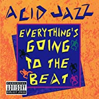 Acid Jazz: Everything's Going to the Beat