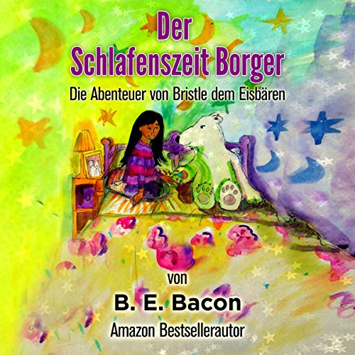Der Schlafenszeit Borger: Die Abenteuer von Bristle dem Eisbären [The Bedtime Borrower: The Adventures of Bristle the Eisbären] audiobook cover art