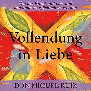 Vollendung in Liebe                   Autor:                                                                                                                                 Don Miguel Ruiz                               Sprecher:                                                                                                                                 Markus Meuter                      Spieldauer: 3 Std. und 52 Min.     73 Bewertungen     Gesamt 4,6