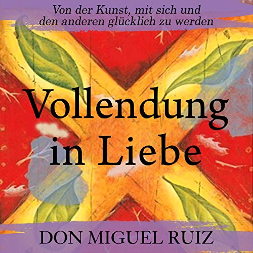 Vollendung in Liebe [The Mastery of Love] audiobook cover art