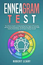 Enneagram Test: The Ultimate Guide to Understanding the 9 Types of Personality with the Sacred Enneagram. The Road to Find Who You Are, Build Healthy Relationships and Go Back to Being Yourself.