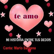 Mi Historia Entre Tus Dedos (Te Amo)