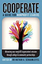 Cooperate - Advancing your nonprofit organization's mission through college & community partnerships: A guide for nonprofi...