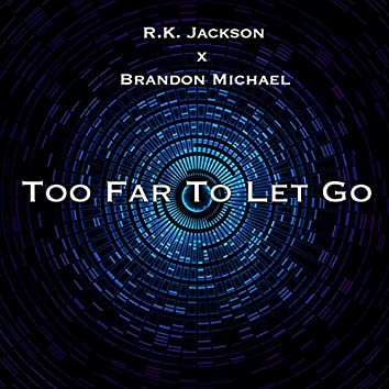 Too Far to Let Go