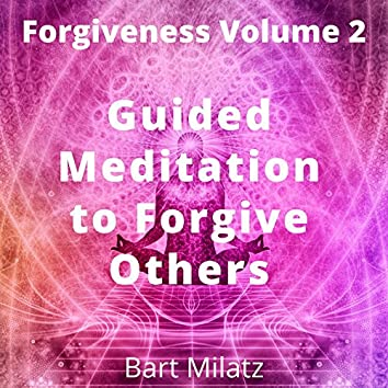 Forgiveness, Vol. 2 (Guided Meditation to Forgive Others)