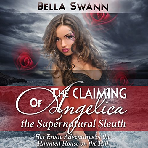 The Claiming of Angelica, the Supernatural Sleuth: Her Erotic Adventures in the Haunted House on the Hill audiobook cover art