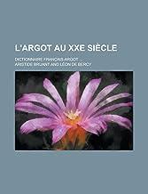 L'Argot Au Xxe Siecle; Dictionnaire Francais-Argot ...