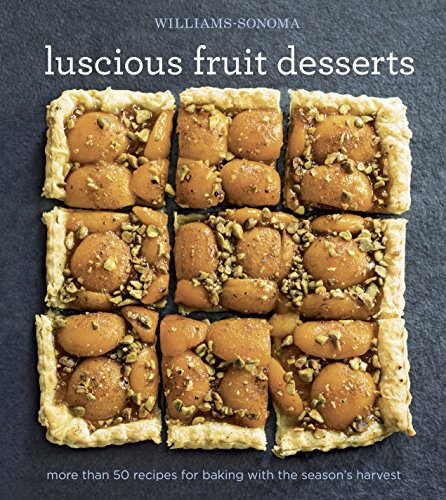 Williams-Sonoma Luscious Fruit Desserts: More than 50 recipes for baking with the season\'s harvest (English Edition)