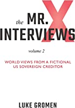 The Mr. X Interviews Volume 2: World Views from a Fictional US Sovereign Creditor