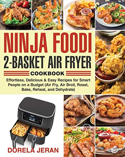 Compare Textbook Prices for Ninja Foodi 2-Basket Air Fryer Cookbook: Effortless, Delicious & Easy Recipes for Smart People on a Budget Air Fry, Air Broil, Roast, Bake, Reheat, and Dehydrate  ISBN 9798557283908 by Jeran, Dorela