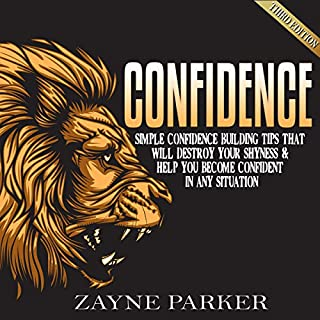 Confidence: Simple Confidence Building Tips that Will Destroy Your Shyness & Help You Become Confident in Any Situation cover art