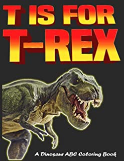 """T is for T-Rex - A Dinosaur ABC Coloring Book: Unique Illustrations Including T-Rex, Velociraptor, and More - 8.5"""" x 11"""" A..."""