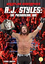 A.J. Styles: The Phenomenal One (Wrestling Biographies)