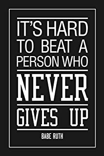 Babe Ruth Its Hard To Beat A Person Who Never Gives Up Motivational Black Poster 12x18