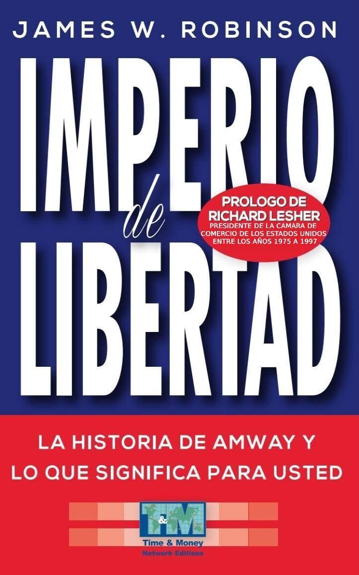 IMPERIO DE LIBERTAD: La Historia de Amway y lo que significa para Usted (Spanish Edition)