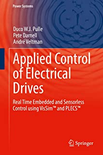 Applied Control of Electrical Drives: Real Time Embedded and Sensorless Control using VisSim™ and PLECS™ (Power Systems)