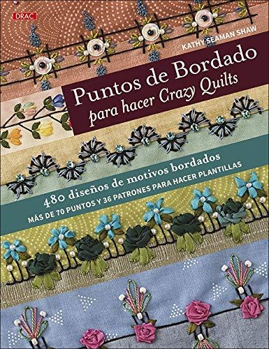 Puntos de bordado para hacer Crazy Quilts: 480 diseños de motivos bordados. Más de 70 puntos y 36 patrones para hacer plantillas