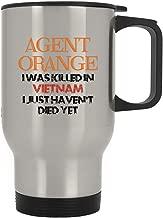 Agent Orange I Was Killed In Vietnam I Just Haven'T Died Yet, Coffee Travel Mug