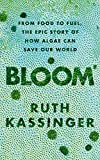 Bloom: From Food to Fuel, The Epic Story of How Algae Can Save Our World (English Edition)
