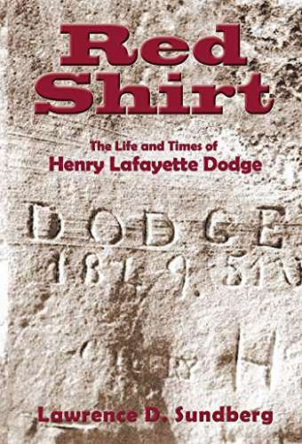 Red Shirt: The Life and Times of Henry Lafayette Dodge (English Edition)