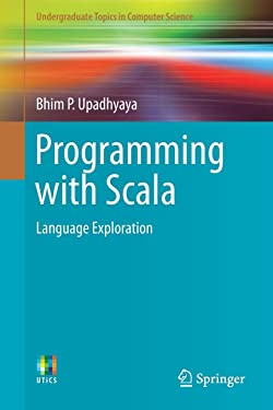 Programming with Scala: Language Exploration (Undergraduate Topics in Computer Science)