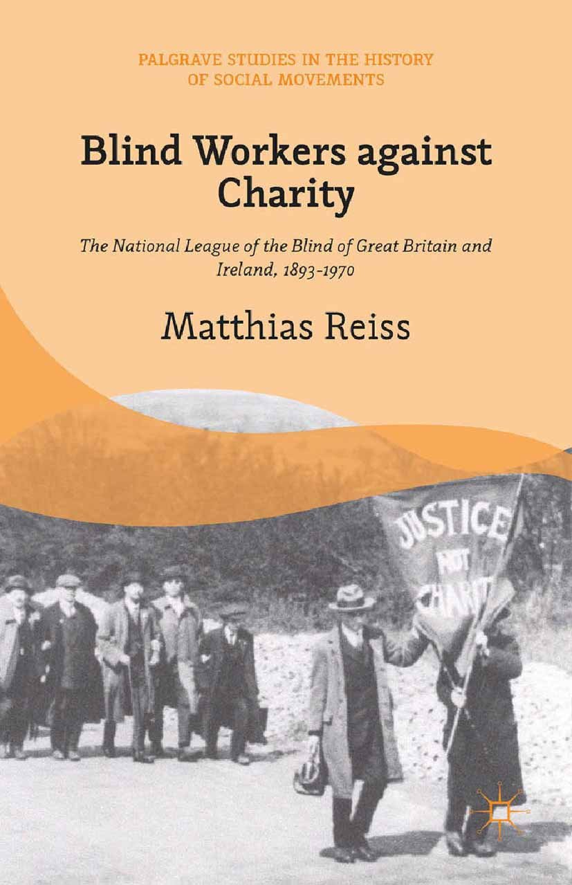 Blind Workers against Charity: The National League of the Blind of Great Britain and Ireland, 1893-1970 (Palgrave Studies in the History of Social Movements)