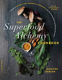 The Superfood Alchemy Cookbook: Transform Nature's Most Powerful Ingredients into Nourishing Meals and Healing Remedies