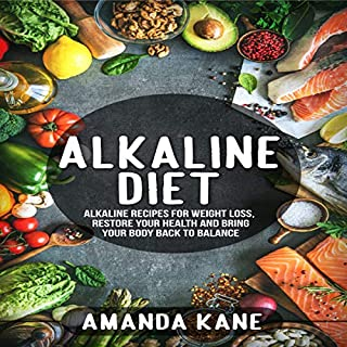 Alkaline Diet: Alkaline Recipes for Weight Loss, Restore Your Health and Bring Your Body Back to Balance audiobook cover art