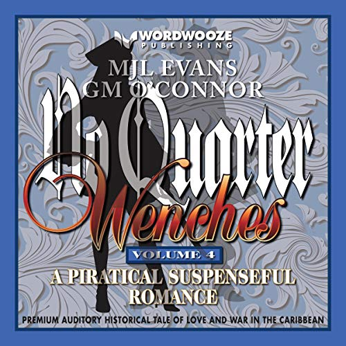 No Quarter: Wenches     A Piratical Suspenseful Romance, Volume 4              By:                                                                                                                                 MJL Evans,                                                                                        GM O'Connor                               Narrated by:                                                                                                                                 Anne Marie Lewis                      Length: 4 hrs and 42 mins     1 rating     Overall 4.0