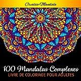 100 Mandalas Complexes - Livre de Coloriage pour Adultes: 100 Pages à Colorier pour Adultes avec de Beaux et Grands Mandalas Difficiles. (Mandala Livre de Coloriage)