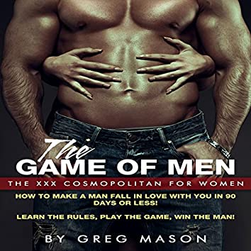 The Game of Men - The XXX Cosmopolitan for Women, How to Make a Man Fall In Love with You