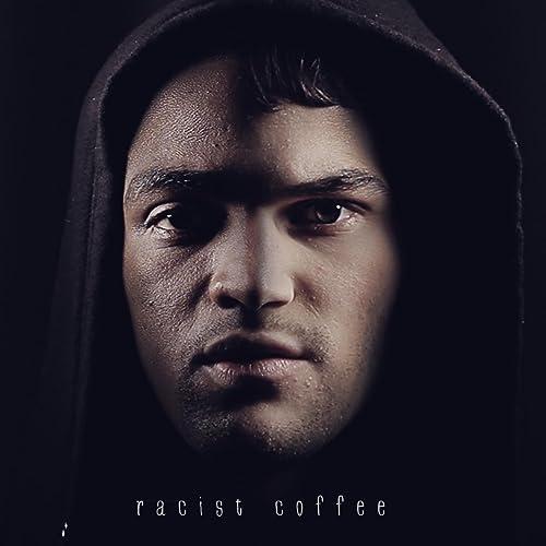 Racist Coffee - Single by Julian Smith on Amazon Music