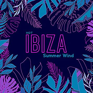Hot Ibiza Summer Wind - Ibiza Lounge Chill, Chill Out 2020, Holiday Summer 2020, Party Vibes, Dance Vibrations