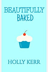 Beautifully Baked: A Love at first sight, surprise baby, sweet romantic comedy (Love & Alliteration Book 2) Kindle Edition