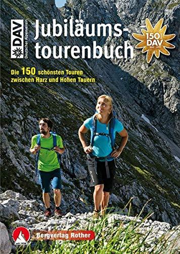 DAV Jubiläumstourenbuch: Die 150 schönsten Touren zwischen Harz und Hohen Tauern. Mit GPS-Tracks (Rother Selection)