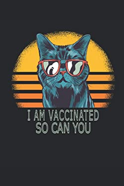 I am vaccinated so can you: 6 x 9 lined journal   I am vaccinated cat Pro science & for Vaccine, vaccines gift Cats lover vaccination year to save lives & health