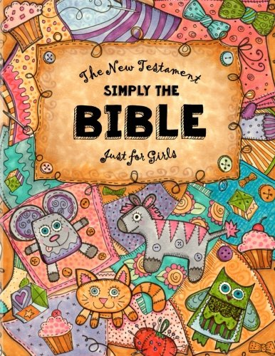 Just for Girls - Simply The Bible - New Testament: Easy Reading Font, Large Sized Bible, Dyslexie for For Dyslexic Students and Beginners (Dyslexic Bibles) (Volume 7)