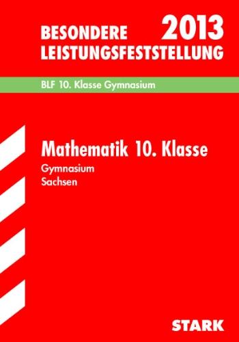 Besondere Leistungsfeststellung Gymnasium Sachsen; Mathematik 10. Klasse 2013; BLF, Original-Aufgaben 2006-2012