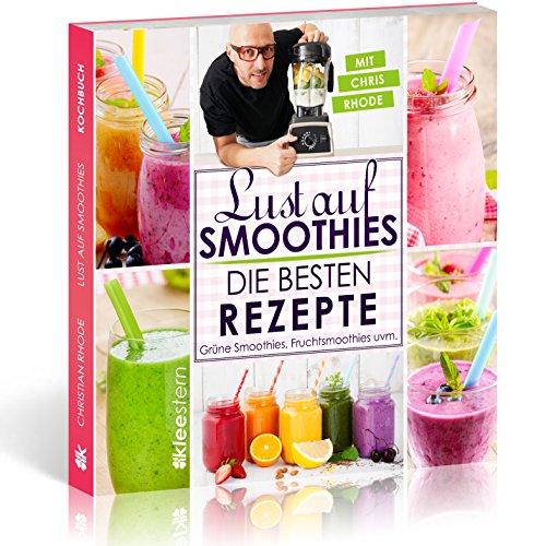 Lust auf Smoothies: Die besten Rezepte für Grüne Smoothies, Fruchtsmoothies, Kräutersmoothies uvm. (German Edition)