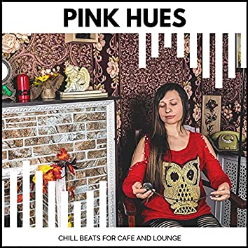 Pink Hues - Chill Beats For Cafe And Lounge
