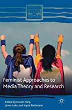 Feminist Approaches to Media Theory and Research (Comparative Feminist Studies)