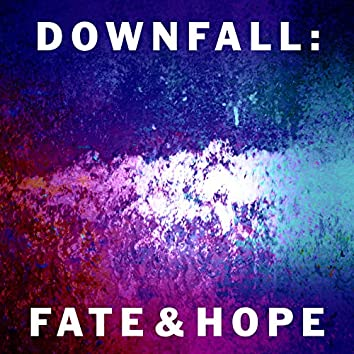 Downfall: Fate and Hope