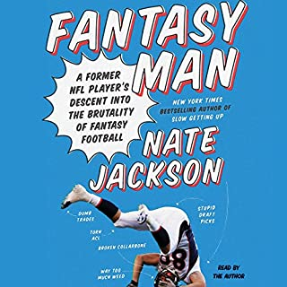 Fantasy Man     A Former NFL Player's Descent into the Brutality of Fantasy Football              De :                                                                                                                                 Nate Jackson                               Lu par :                                                                                                                                 Nate Jackson                      Durée : 6 h et 46 min     Pas de notations     Global 0,0