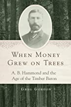 Best When Money Grew on Trees: A. B. Hammond and the Age of the Timber Baron Review