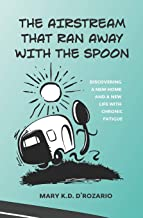 The Airstream that Ran Away with the Spoon: Discovering a new home and a new life with chronic fatigue